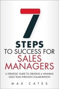 Ebook in inglese Seven Steps to Success for Sales Managers Cates, Max F.
