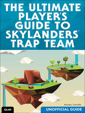 The Ultimate Player's Guide to Skylanders Trap Team