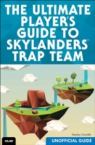 Ebook in inglese Ultimate Player's Guide to Skylanders Trap Team (Unofficial Guide) Camille, Hayley , Kelly, James Floyd