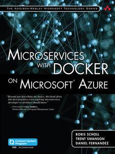 Ebook in inglese Microservices with Docker on Microsoft Azure Fernandez, Daniel , Scholl, Boris , Swanson, Trent