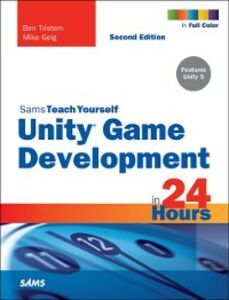 Ebook in inglese Unity Game Development in 24 Hours, Sams Teach Yourself Geig, Mike , Tristem, Ben