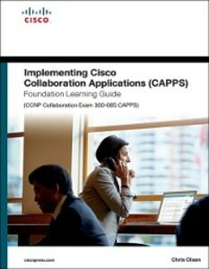 Foto Cover di Implementing Cisco Collaboration Applications (CAPPS) Foundation Learning Guide (CCNP Collaboration Exam 300-085 CAPPS), Ebook inglese di Chris Olsen, edito da Pearson Education