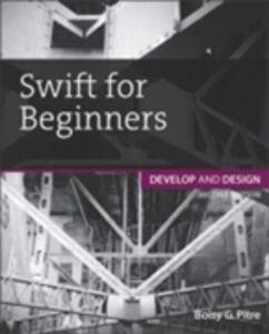 Foto Cover di Swift for Beginners, Ebook inglese di Boisy G. Pitre, edito da Pearson Education