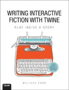 Ebook in inglese Writing Interactive Fiction with Twine Ford, Melissa