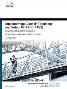 Ebook in inglese Implementing Cisco IP Telephony and Video, Part 2 (CIPTV2) Foundation Learning Guide Behl, Akhil , Hannah, William Alexander