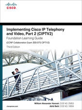 Implementing Cisco IP Telephony and Video, Part 2 (CIPTV2) Foundation Learning Guide