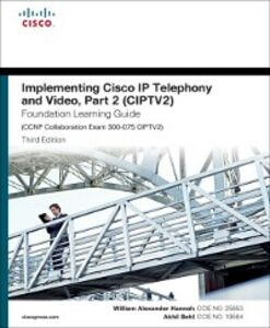 Ebook in inglese Implementing Cisco IP Telephony and Video, Part 2 (CIPTV2) Foundation Learning Guide (CCNP Collaboration Exam 300-075 CIPTV2) Behl, Akhil , Hannah, William Alexander