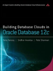 Ebook in inglese Building Database Clouds in Oracle 12c Avantsa, Sridhar , Farooq, Tariq , Sharman, Pete