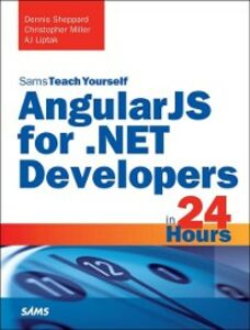 Ebook in inglese AngularJS for .NET Developers in 24 Hours, Sams Teach Yourself Liptak, AJ , Miller, Christopher , Sheppard, Dennis