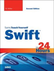 Foto Cover di Swift in 24 Hours, Sams Teach Yourself, Ebook inglese di BJ Miller, edito da Pearson Education