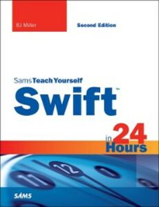 Ebook in inglese Swift in 24 Hours, Sams Teach Yourself Miller, BJ