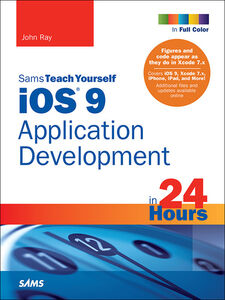 Ebook in inglese iOS 9 Application Development in 24 Hours, Sams Teach Yourself Ray, John