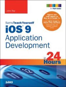Ebook in inglese iOS 9 Application Development in 24 Hours, Sams Teach Yourself Ray, John