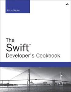 Foto Cover di Swift Developer's Cookbook (includes Content Update Program), Ebook inglese di Erica Sadun, edito da Pearson Education