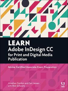 Ebook in inglese Learn Adobe InDesign CC for Print and Digital Media Publication Gordon, Jonathan , Jansen, Cari , Schwartz, Rob