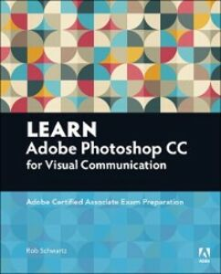 Ebook in inglese Learn Adobe Photoshop CC for Visual Communication Schwartz, Rob