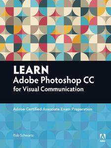 Ebook in inglese Learn Adobe Photoshop CC forVisualCommunication Schwartz, Rob
