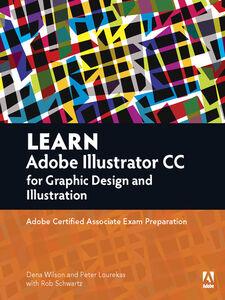 Ebook in inglese Learn Adobe Illustrator CC for Graphic Design and Illustration Lourekas, Peter , Schwartz, Rob , Wilson, Dena