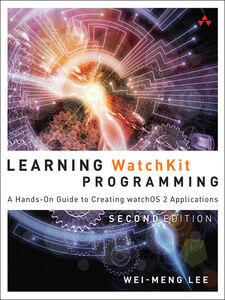 Foto Cover di Learning WatchKit Programming, Ebook inglese di Wei-Meng Lee, edito da Pearson Education