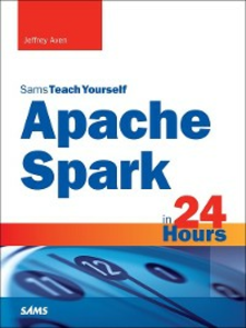 Ebook in inglese Apache Spark in 24 Hours, Sams Teach Yourself Aven, Jeffrey