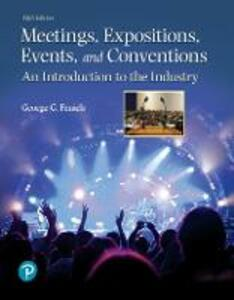 Meetings, Expositions, Events, and Conventions: An Introduction to the Industry - George G. Fenich - cover
