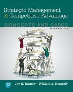 Strategic Management and Competitive Advantage: Concepts and Cases, Student Value Edition - Jay B Barney,William S Hesterly - cover