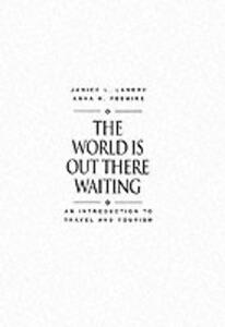 The World Is Out There Waiting: An Introduction to Travel and Tourism - Janice L. Landry,Anna H. Fesmire - cover
