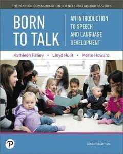 Born to Talk: An Introduction to Speech and Language Development, with Enhanced Pearson Etext -- Access Card Package - Kathleen R Fahey,Lloyd M Hulit,Merle R Howard - cover