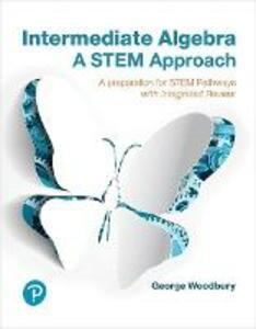 Intermediate Algebra: A STEM Approach - George Woodbury - cover