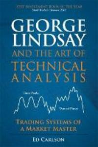George Lindsay and the Art of Technical Analysis: Trading Systems of a Market Master (Paperback) - Ed Carlson - cover
