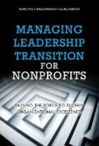 Managing Leadership Transition for Nonprofits: Passing the Torch to Sustain Organizational Excellence (Paperback) - Barry Dym,Susan Egmont,Laura Watkins - cover