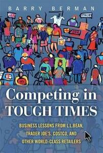 Competing in Tough Times: Business Lessons from L.L.Bean, Trader Joe's, Costco, and Other World-Class Retailers (Paperback) - Barry R. Berman - cover