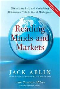 Reading Minds and Markets: Minimizing Risk and Maximizing Returns in a Volatile Global Marketplace (Paperback) - Jack Ablin,Suzanne McGee - cover
