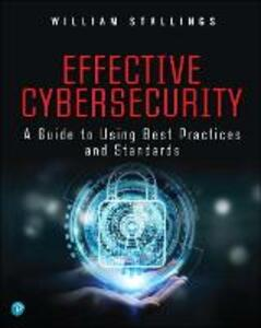 Effective Cybersecurity: A Guide to Using Best Practices and Standards - William Stallings - cover