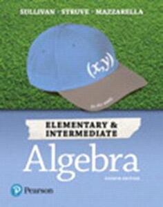 Elementary & Intermediate Algebra Plus Mylab Math -- Title-Specific Access Card Package - Michael Sullivan,Katherine R Struve,Janet Mazzarella - cover