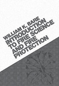 Introduction To Fire Science And Fire Prevention - William Kenneth Bare - cover