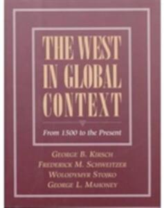 West in Global Context, The (From 1500 to the Present) - George B. Kirsch,Frederick M. Schweitzer,Wolodymyr Stojko - cover