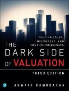 The Dark Side of Valuation: Valuing Young, Distressed, and Complex Businesses - Aswath Damodaran - cover