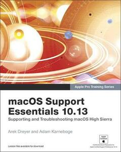 macOS Support Essentials 10.13 - Apple Pro Training Series: Supporting and Troubleshooting macOS High Sierra - Arek Dreyer,Adam Karneboge - cover