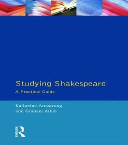 Studying Shakespeare: A Practical Introduction - Katherine Armstrong,Graham Atkin - cover