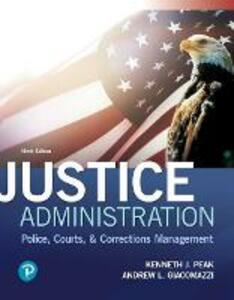 Justice Administration: Police, Courts, and Corrections Management - Ken J. Peak,Andrew L. Giacomazzi - cover