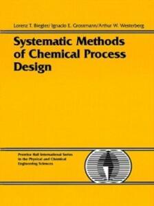 Systematic Methods of Chemical Process Design - Lorenz T. Biegler,Ignacio E. Grossmann,Arthur W. Westerberg - cover
