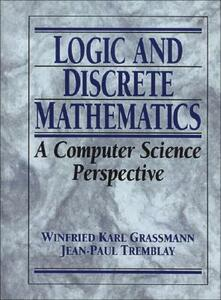 Logic and Discrete Mathematics: A Computer Science Perspective - Winfried Karl Grassman,Jean-Paul Tremblay - cover