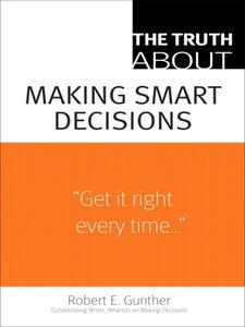 Foto Cover di The Truth About Making Smart Decisions, Ebook inglese di Robert E. Gunther, edito da Pearson Education