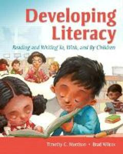 Developing Literacy: Reading and Writing To, With, and By Children - Timothy G. Morrison,Brad G. Wilcox - cover