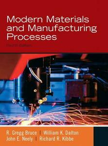 Modern Materials and Manufacturing Processes - Gregg Bruce,William K. Dalton,John E. Neely - cover