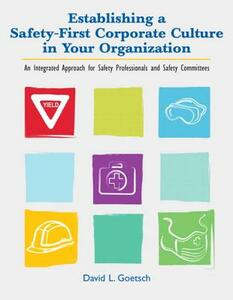 Establishing a Safety-First Corporate Culture in Your Organization: An Integrated Approach for Safety Professionals and Safety Committees - David L. Goetsch - cover