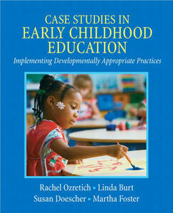 Case Studies in Early Childhood Education: Implementing Developmentally Appropriate Practices - Rachel Ozretich,Linda Burt,Susan M. Doescher - cover