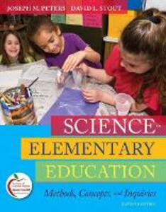 Science in Elementary Education: Methods, Concepts, and Inquiries - Joseph M. Peters,David L. Stout - cover