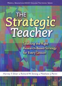 The Strategic Teacher: Selecting the Right Research-Based Strategy for Every Lesson - Harvey F. Silver,Richard W. Strong,Matthew J. Perini - cover